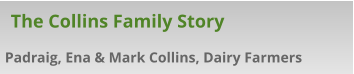 Padraig, Ena & Mark Collins, Dairy Farmers The Collins Family Story
