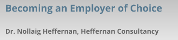 Dr. Nollaig Heffernan, Heffernan Consultancy Becoming an Employer of Choice